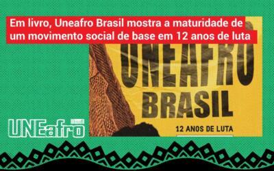 Em livro, Uneafro Brasil mostra a maturidade de um movimento  social de base em 12 anos de luta